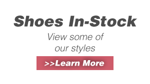 Shoes In-Stock - View some of our styles >>Learn More